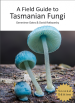 Field Guide to Tasmanian Fungi book cover